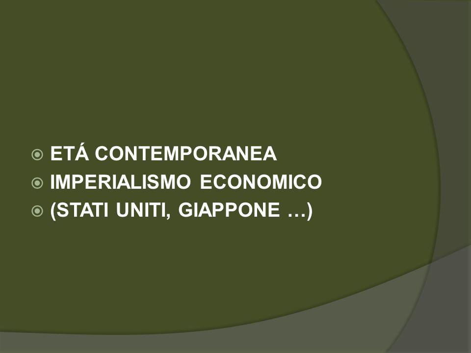  ETÁ CONTEMPORANEA  IMPERIALISMO ECONOMICO  (STATI UNITI, GIAPPONE …)