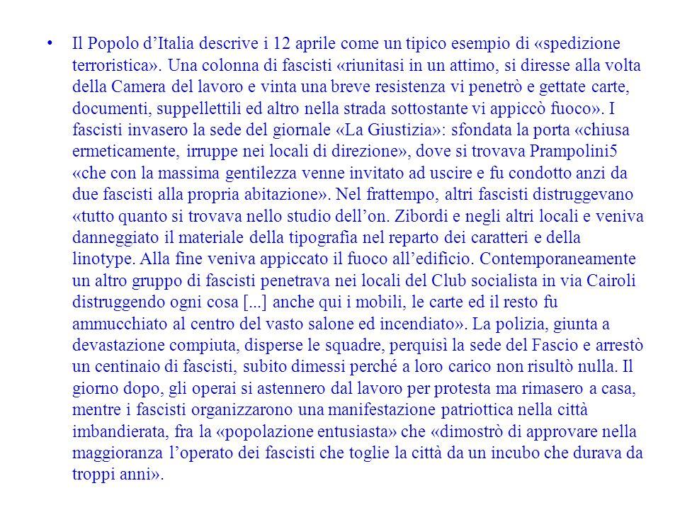 Il Popolo d'Italia descrive i 12 aprile come un tipico esempio di «spedizione terroristica». Una colonna di fascisti «riunitasi in un attimo, si dires