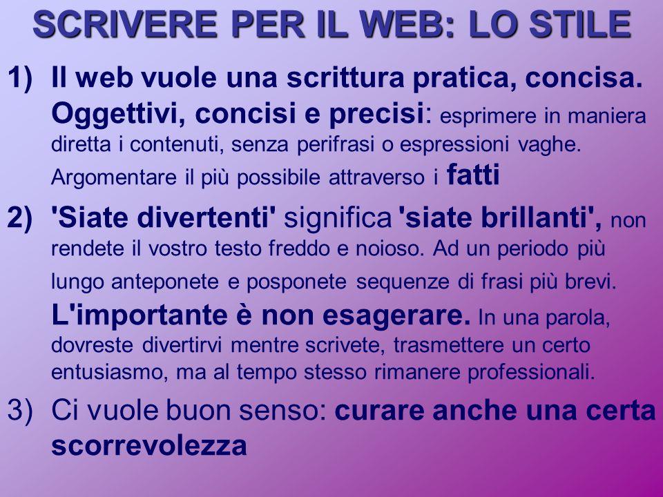 SCRIVERE PER IL WEB: LO STILE 1)Il web vuole una scrittura pratica, concisa.