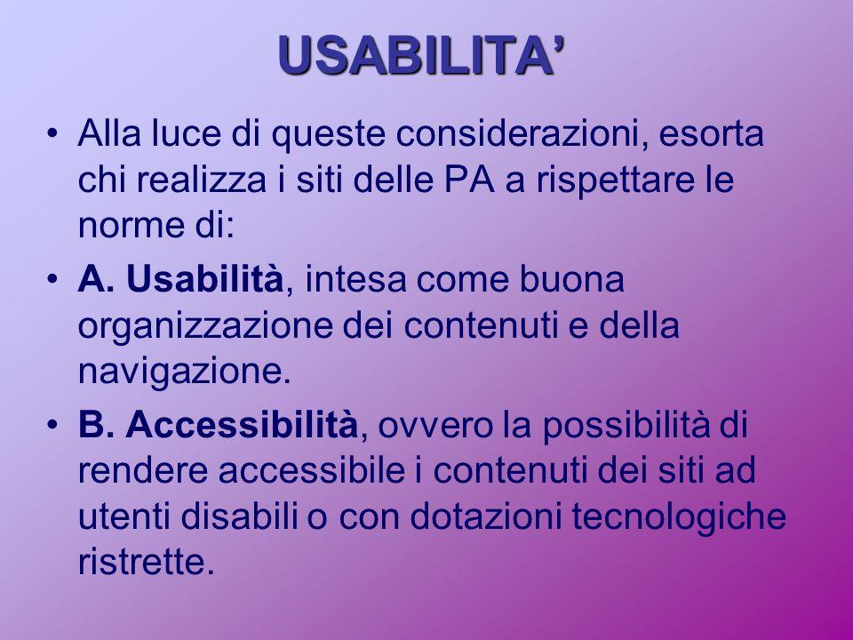 USABILITA' Alla luce di queste considerazioni, esorta chi realizza i siti delle PA a rispettare le norme di: A.