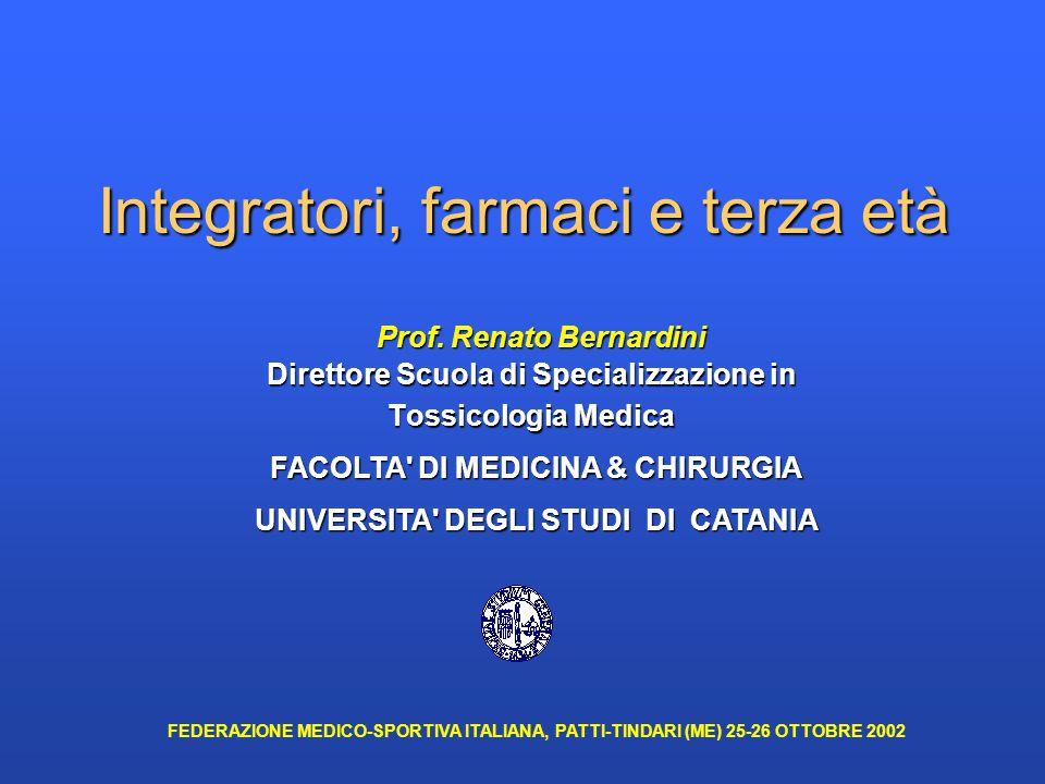 Direttore Scuola di Specializzazione in Tossicologia Medica FACOLTA DI MEDICINA & CHIRURGIA UNIVERSITA DEGLI STUDI DI CATANIA Integratori, farmaci e terza età Prof.