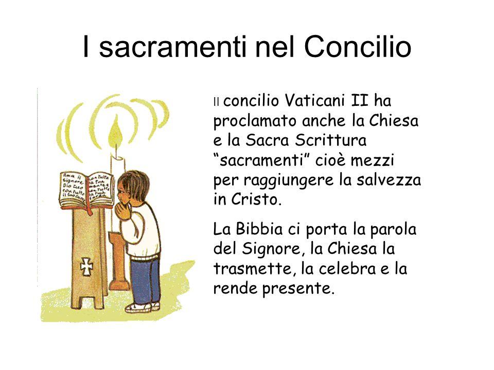 """I sacramenti nel Concilio Il concilio Vaticani II ha proclamato anche la Chiesa e la Sacra Scrittura """"sacramenti"""" cioè mezzi per raggiungere la salvez"""