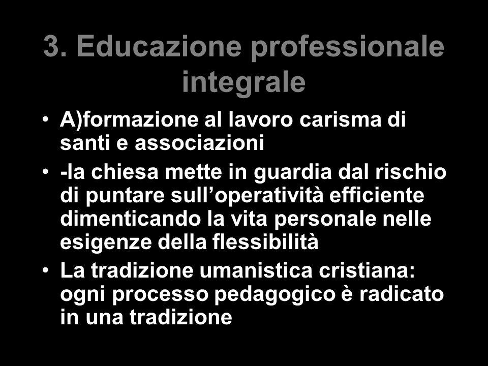 3. Educazione professionale integrale A)formazione al lavoro carisma di santi e associazioni -la chiesa mette in guardia dal rischio di puntare sull'o