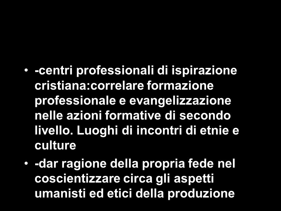 -centri professionali di ispirazione cristiana:correlare formazione professionale e evangelizzazione nelle azioni formative di secondo livello.