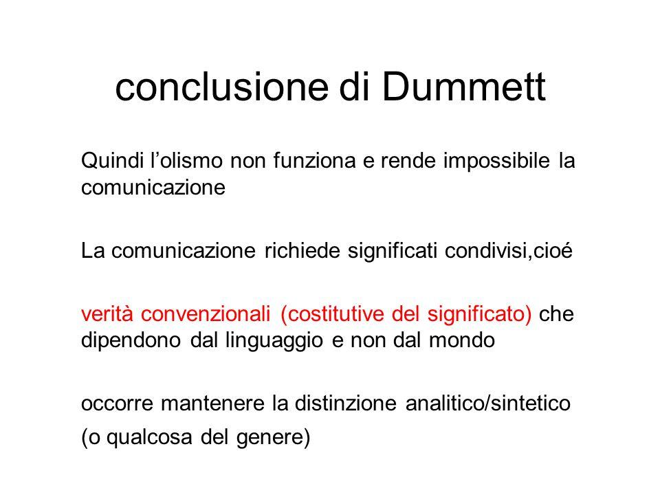 conclusione di Dummett Quindi l'olismo non funziona e rende impossibile la comunicazione La comunicazione richiede significati condivisi,cioé verità c