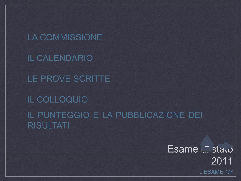 Esame di stato 2011 L'ESAME 1/7 LA COMMISSIONE IL CALENDARIO LE PROVE SCRITTE IL COLLOQUIO IL PUNTEGGIO E LA PUBBLICAZIONE DEI RISULTATI