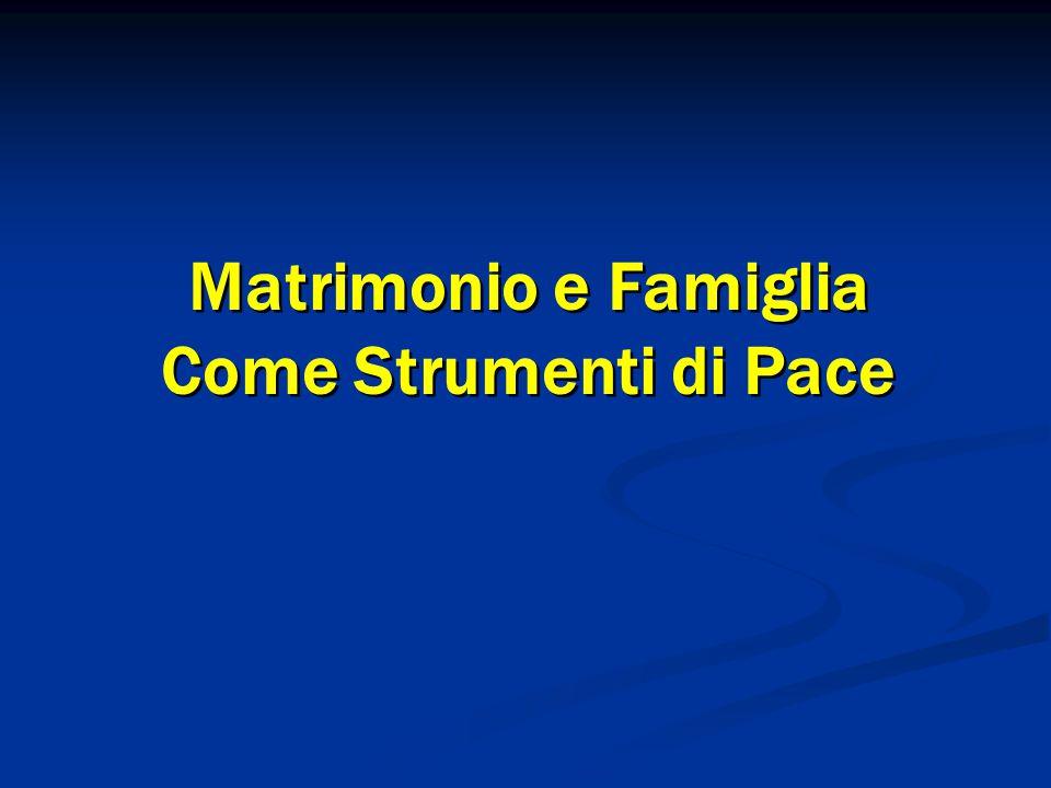 Matrimonio e Famiglia Come Strumenti di Pace Matrimonio e Famiglia Come Strumenti di Pace