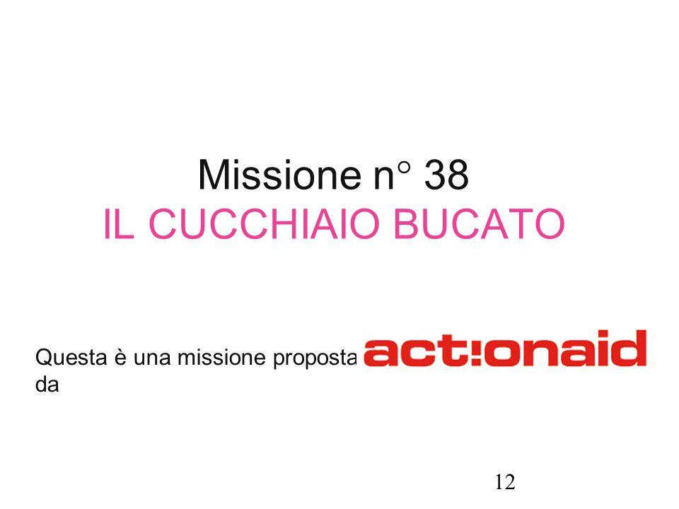 Missione n° 38 IL CUCCHIAIO BUCATO Questa è una missione proposta da 12