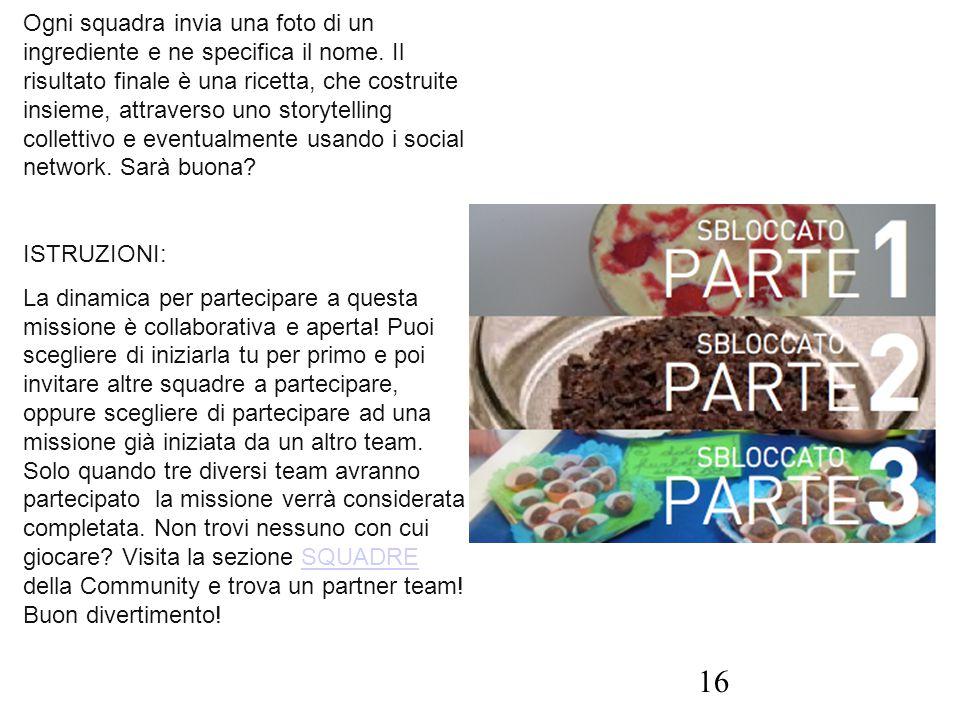 Ogni squadra invia una foto di un ingrediente e ne specifica il nome. Il risultato finale è una ricetta, che costruite insieme, attraverso uno storyte