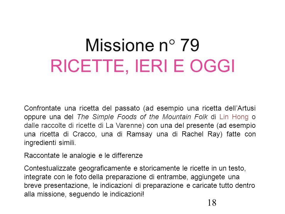 Missione n° 79 RICETTE, IERI E OGGI Confrontate una ricetta del passato (ad esempio una ricetta dell'Artusi oppure una del The Simple Foods of the Mou