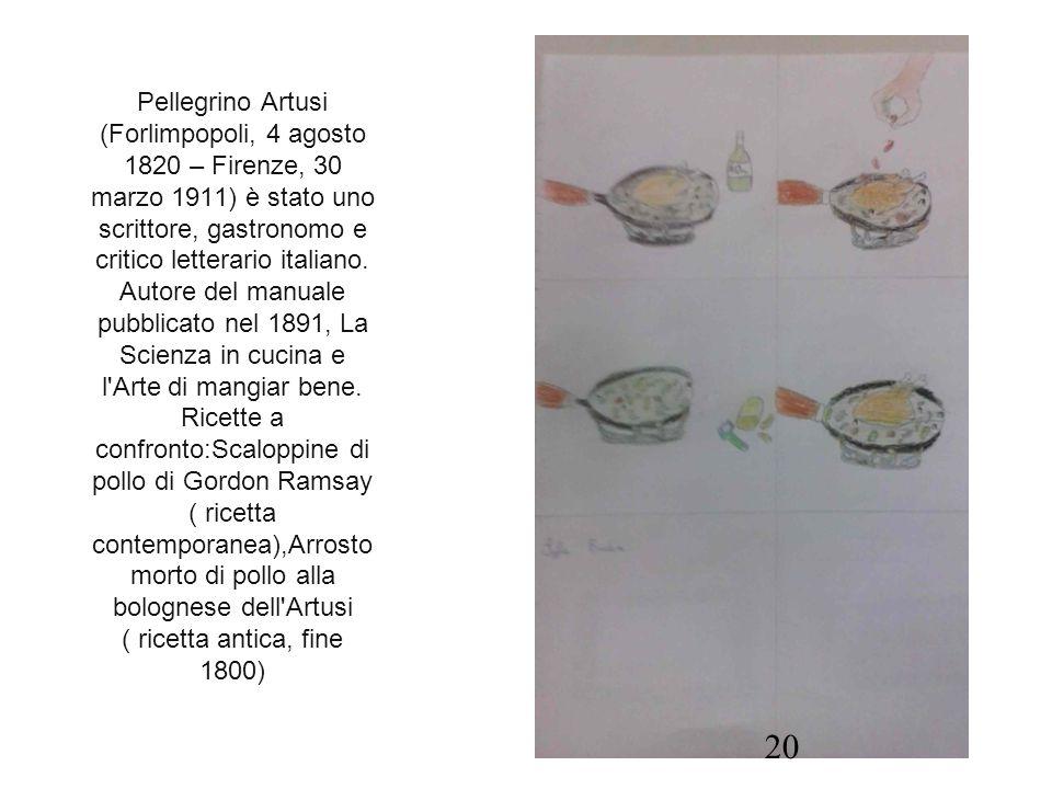 Pellegrino Artusi (Forlimpopoli, 4 agosto 1820 – Firenze, 30 marzo 1911) è stato uno scrittore, gastronomo e critico letterario italiano. Autore del m