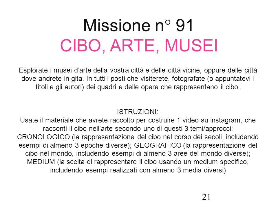 Missione n° 91 CIBO, ARTE, MUSEI Esplorate i musei d'arte della vostra città e delle città vicine, oppure delle città dove andrete in gita. In tutti i