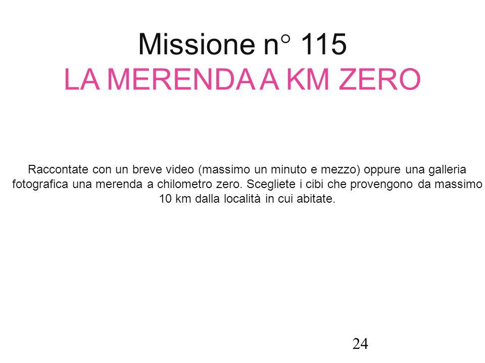 Missione n° 115 LA MERENDA A KM ZERO Raccontate con un breve video (massimo un minuto e mezzo) oppure una galleria fotografica una merenda a chilometr