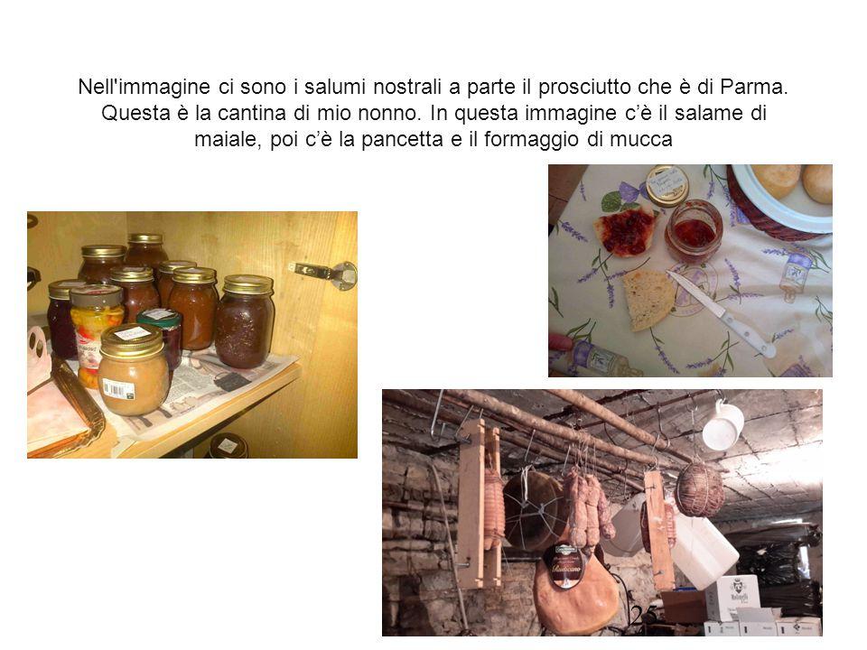 Nell'immagine ci sono i salumi nostrali a parte il prosciutto che è di Parma. Questa è la cantina di mio nonno. In questa immagine c'è il salame di ma