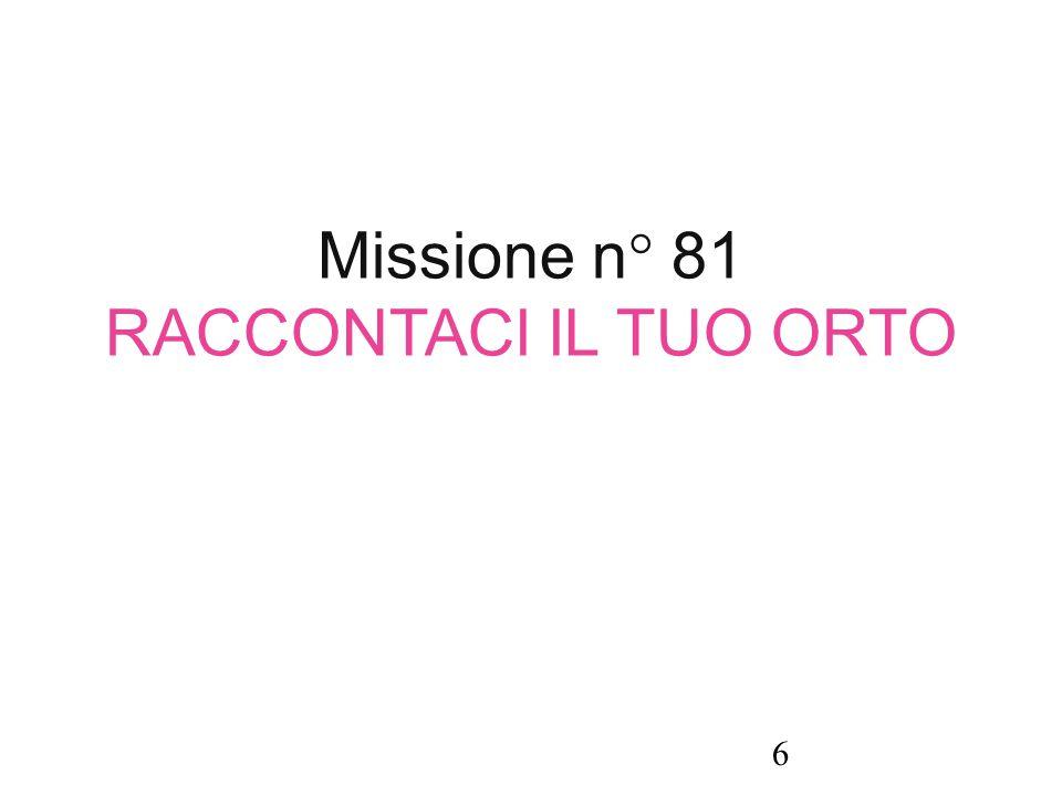 Missione n° 81 RACCONTACI IL TUO ORTO 6