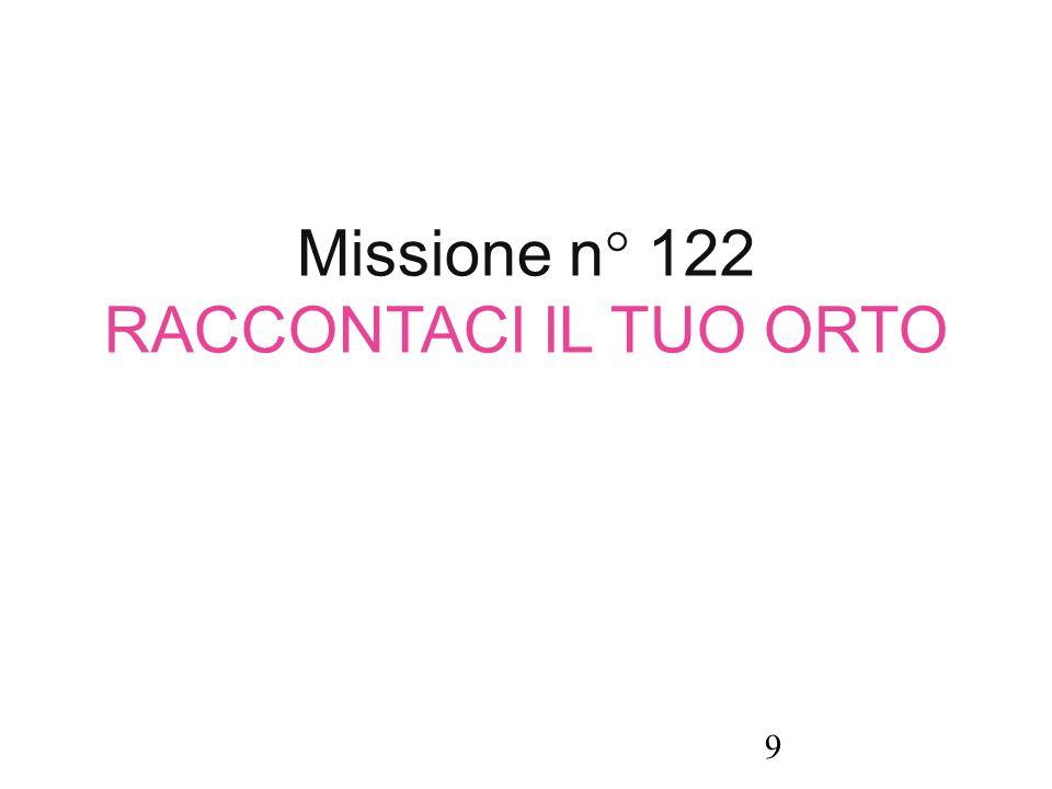 Missione n° 122 RACCONTACI IL TUO ORTO 9