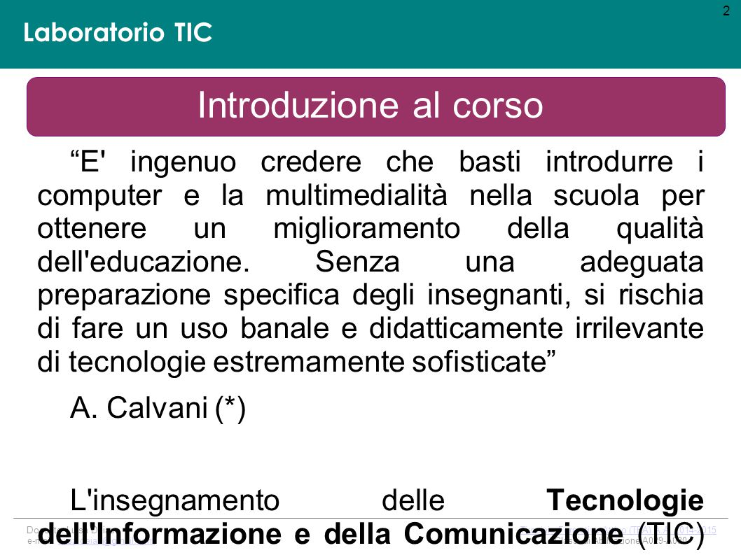 Laboratorio TIC E-Learning Modalità più utilizzate: – Auto-apprendimento asincrono – Apprendimento in sincrono – Apprendimento in collaborativo (comunità virtuale) Learning System Design (LSD) & Management (LSM): progettazione e gestione del sistema didattico ADDIE: Analysis, Design, Development, Implementation, Evaluation.