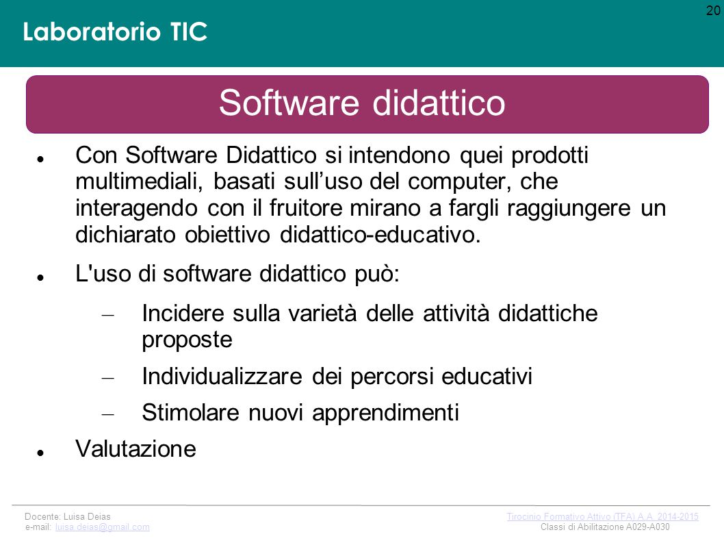 Laboratorio TIC Software didattico Con Software Didattico si intendono quei prodotti multimediali, basati sull'uso del computer, che interagendo con il fruitore mirano a fargli raggiungere un dichiarato obiettivo didattico-educativo.
