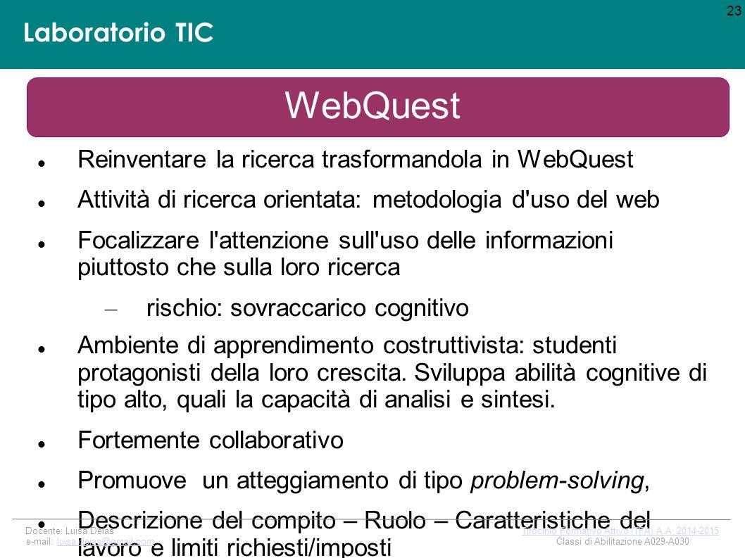 Laboratorio TIC WebQuest Reinventare la ricerca trasformandola in WebQuest Attività di ricerca orientata: metodologia d uso del web Focalizzare l attenzione sull uso delle informazioni piuttosto che sulla loro ricerca – rischio: sovraccarico cognitivo Ambiente di apprendimento costruttivista: studenti protagonisti della loro crescita.