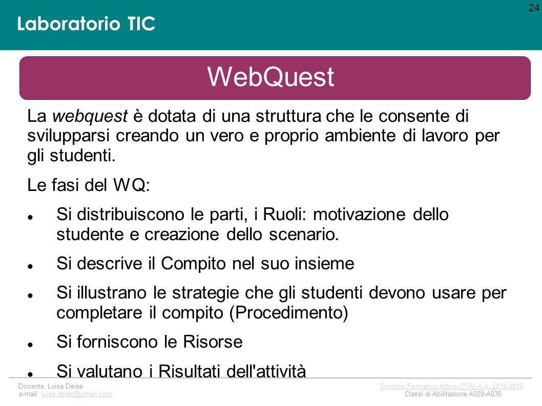 Laboratorio TIC La webquest è dotata di una struttura che le consente di svilupparsi creando un vero e proprio ambiente di lavoro per gli studenti.