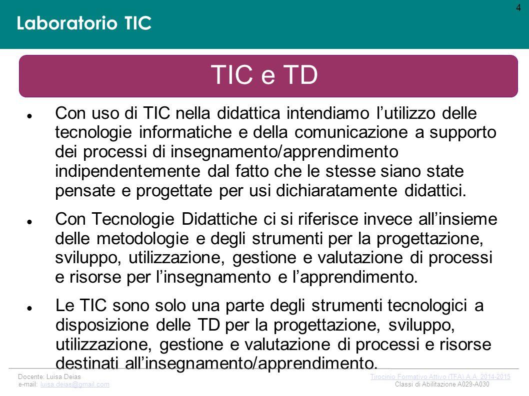 Laboratorio TIC TIC e TD Con uso di TIC nella didattica intendiamo l'utilizzo delle tecnologie informatiche e della comunicazione a supporto dei processi di insegnamento/apprendimento indipendentemente dal fatto che le stesse siano state pensate e progettate per usi dichiaratamente didattici.