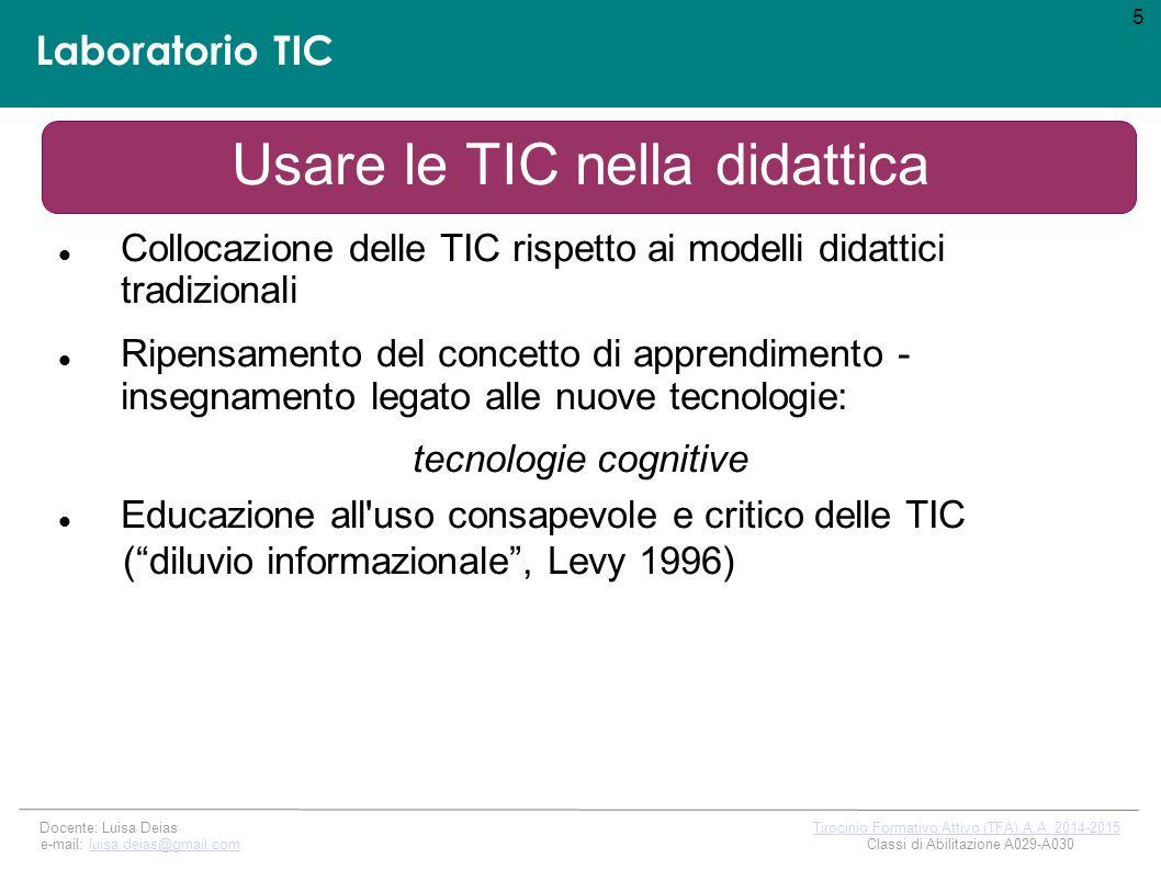 Laboratorio TIC Collocazione delle TIC rispetto ai modelli didattici tradizionali Ripensamento del concetto di apprendimento - insegnamento legato alle nuove tecnologie: tecnologie cognitive Educazione all uso consapevole e critico delle TIC ( diluvio informazionale , Levy 1996) 5 Docente: Luisa Deias Tirocinio Formativo Attivo (TFA) A.A.