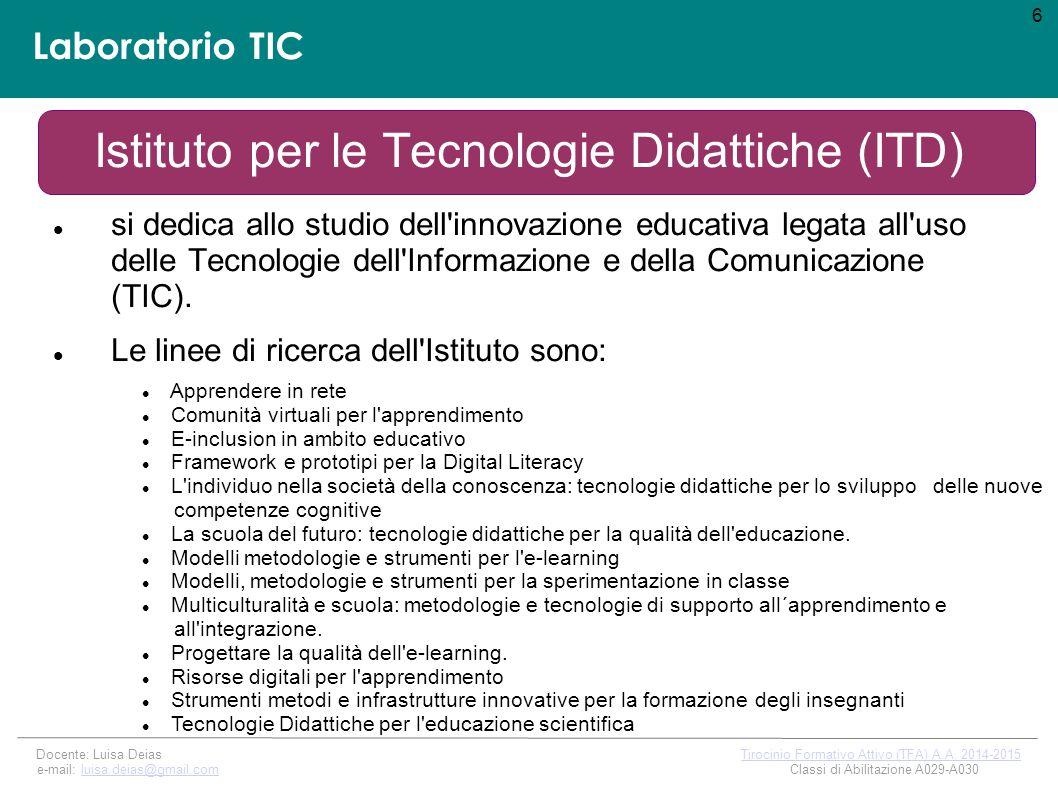 Laboratorio TIC Istituto per le Tecnologie Didattiche (ITD) si dedica allo studio dell innovazione educativa legata all uso delle Tecnologie dell Informazione e della Comunicazione (TIC).
