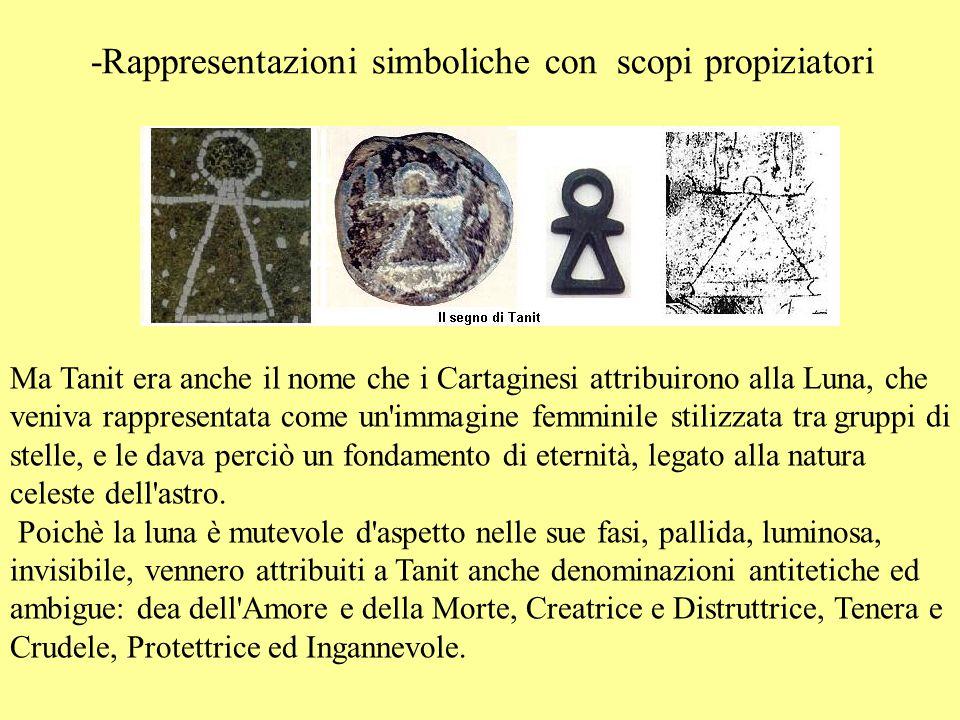 -Rappresentazioni simboliche con scopi propiziatori Ma Tanit era anche il nome che i Cartaginesi attribuirono alla Luna, che veniva rappresentata come