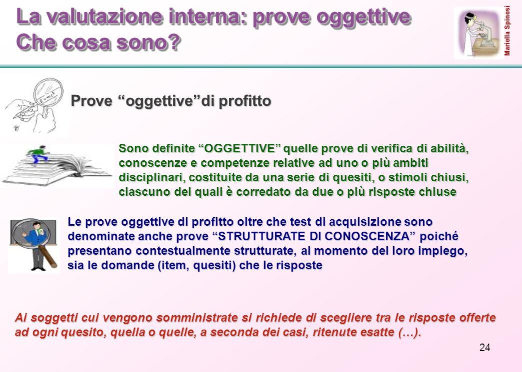 """24 La valutazione interna: prove oggettive Che cosa sono? Prove """"oggettive""""di profitto Sono definite """"OGGETTIVE"""" quelle prove di verifica di abilità,"""