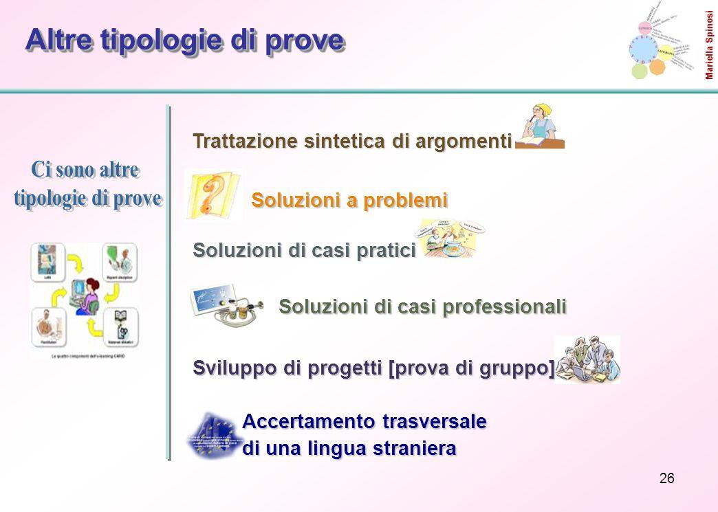 26 Altre tipologie di prove Accertamento trasversale di una lingua straniera Mariella Spinosi Trattazione sintetica di argomenti Soluzioni a problemi