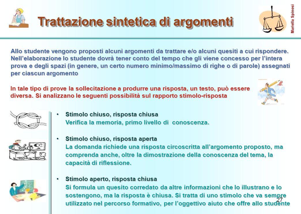 27 Trattazione sintetica di argomenti Allo studente vengono proposti alcuni argomenti da trattare e/o alcuni quesiti a cui rispondere.