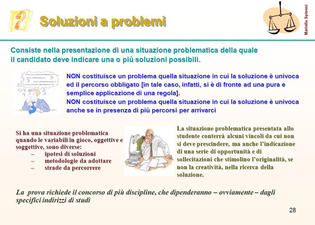 28 Soluzioni a problemi NON costituisce un problema quella situazione in cui la soluzione è univoca ed il percorso obbligato [in tale caso, infatti, si è di fronte ad una pura e semplice applicazione di una regola].