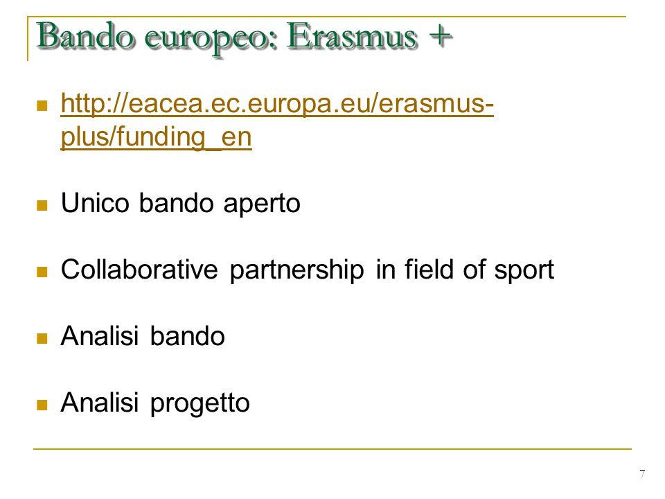 7 http://eacea.ec.europa.eu/erasmus- plus/funding_en http://eacea.ec.europa.eu/erasmus- plus/funding_en Unico bando aperto Collaborative partnership in field of sport Analisi bando Analisi progetto Bando europeo: Erasmus +