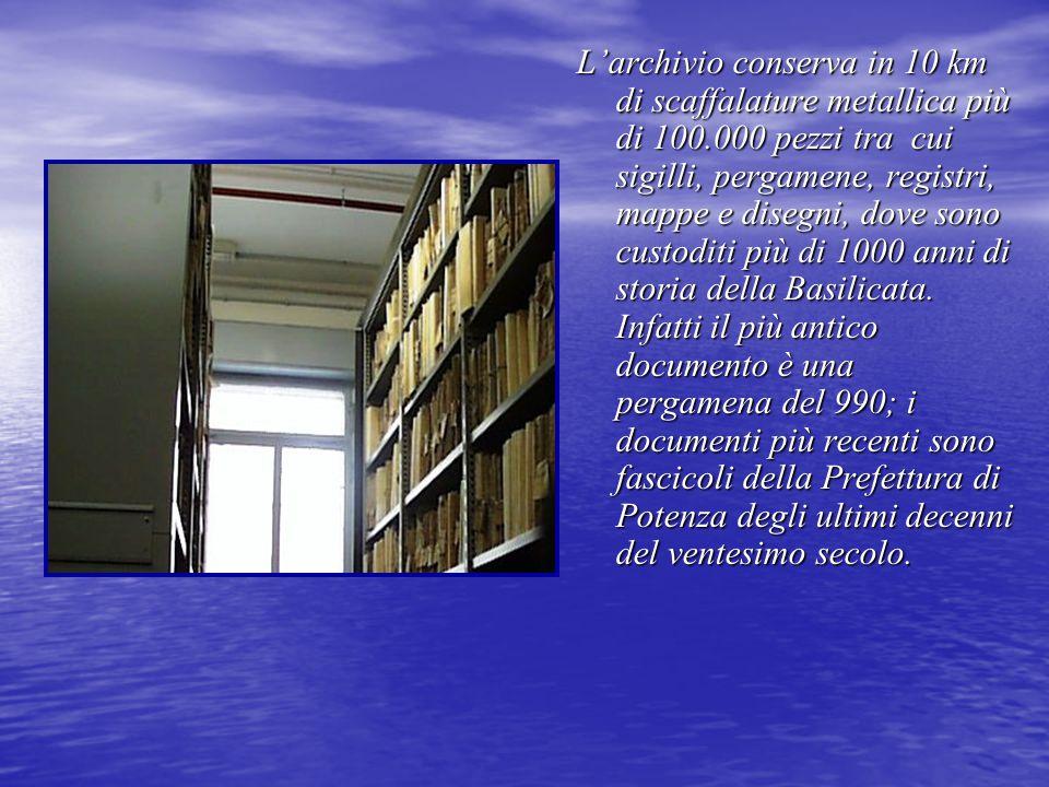L'archivio conserva in 10 km di scaffalature metallica più di 100.000 pezzi tra cui sigilli, pergamene, registri, mappe e disegni, dove sono custoditi più di 1000 anni di storia della Basilicata.