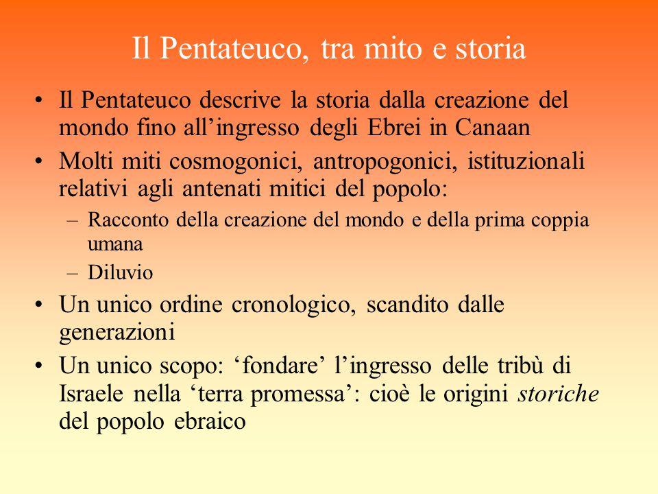 Il Pentateuco, tra mito e storia Il Pentateuco descrive la storia dalla creazione del mondo fino all'ingresso degli Ebrei in Canaan Molti miti cosmogo