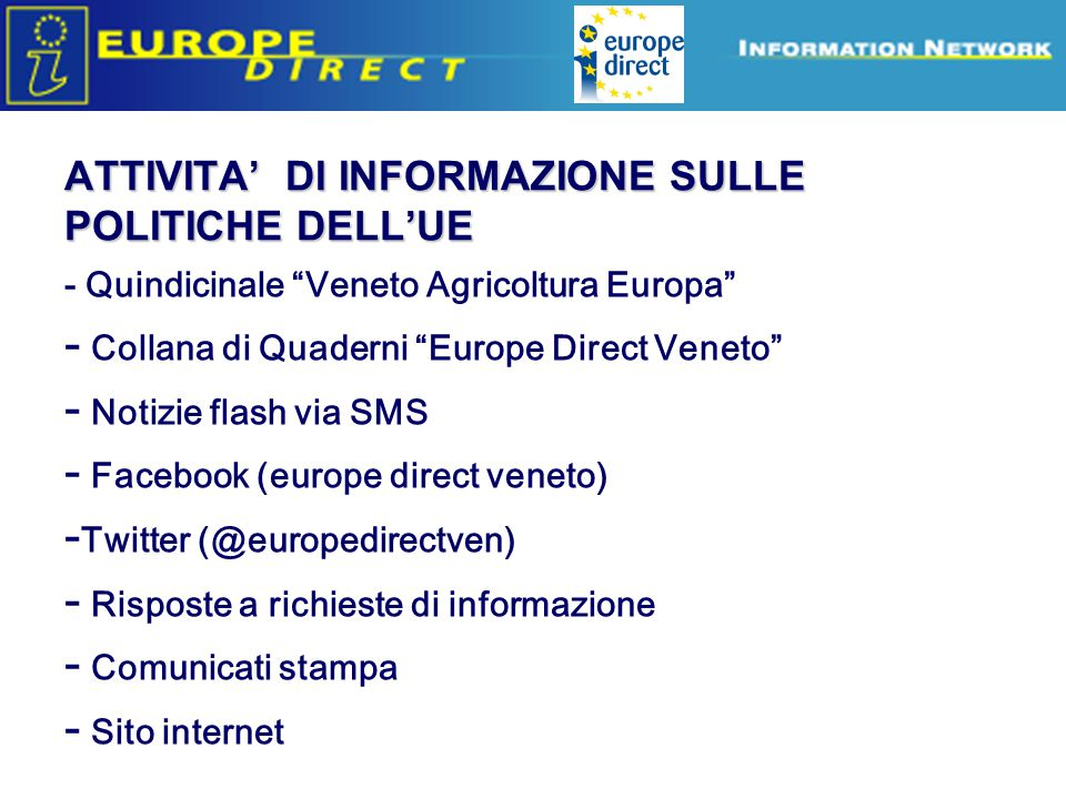 "Europe Direct information relays - Quindicinale ""Veneto Agricoltura Europa"" - Collana di Quaderni ""Europe Direct Veneto"" - Notizie flash via SMS - Fac"