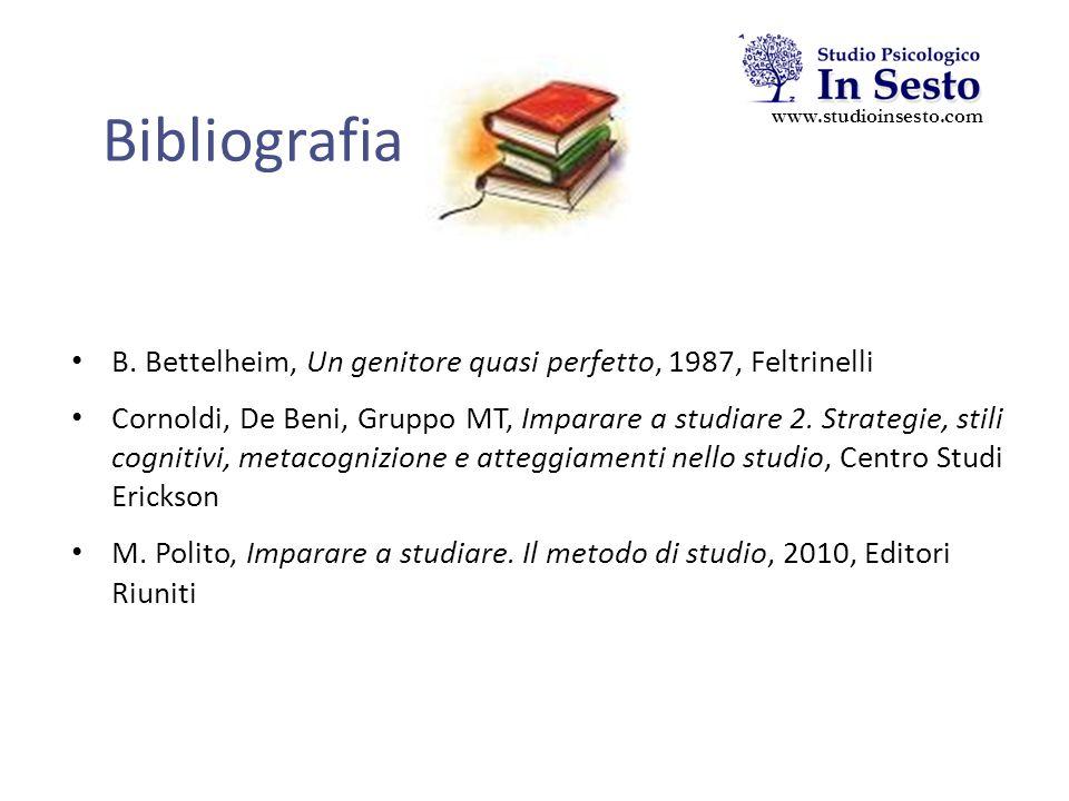 Bibliografia B. Bettelheim, Un genitore quasi perfetto, 1987, Feltrinelli Cornoldi, De Beni, Gruppo MT, Imparare a studiare 2. Strategie, stili cognit