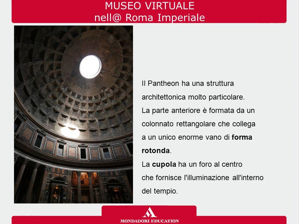 Il Pantheon ha una struttura architettonica molto particolare. La parte anteriore è formata da un colonnato rettangolare che collega a un unico enorme