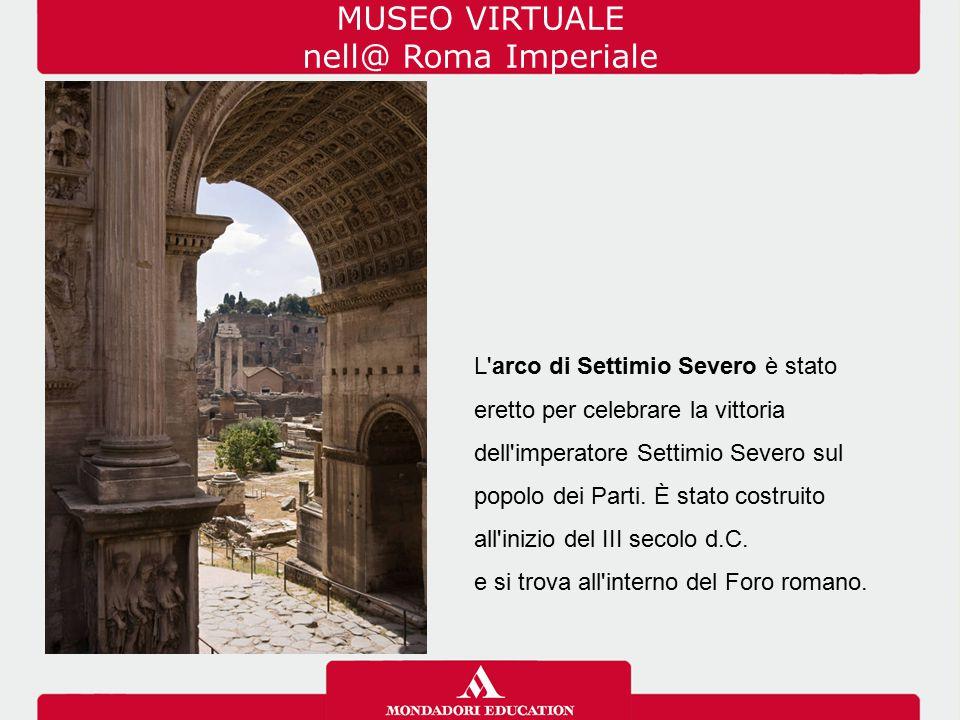 MUSEO VIRTUALE nell@ Roma Imperiale L arco di Tito si differenzia dall Arco di Costantino e da quello di Settimio Severo poiché ha una sola arcata centrale.