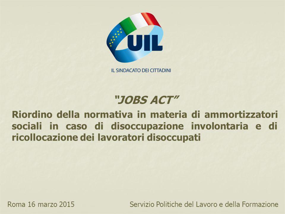 """""""JOBS ACT"""" Riordino della normativa in materia di ammortizzatori sociali in caso di disoccupazione involontaria e di ricollocazione dei lavoratori dis"""