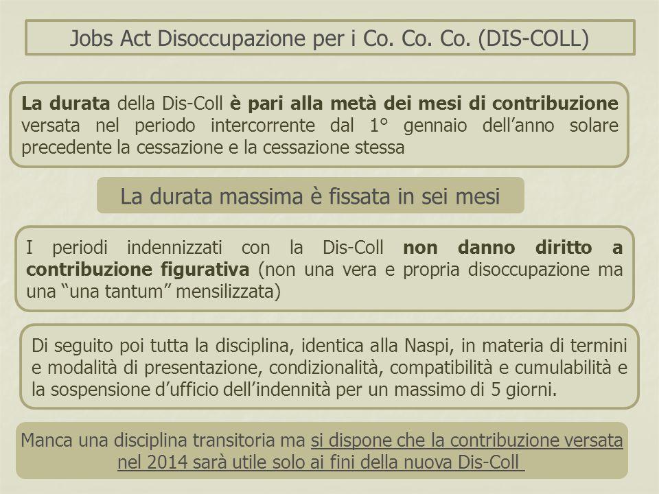 La durata della Dis-Coll è pari alla metà dei mesi di contribuzione versata nel periodo intercorrente dal 1° gennaio dell'anno solare precedente la ce