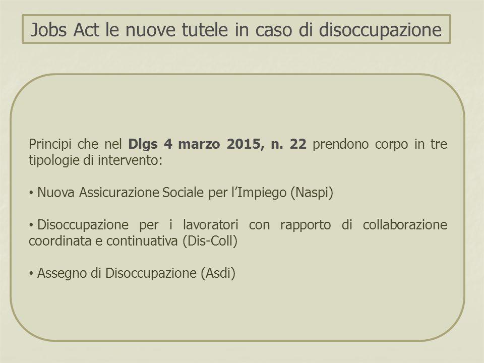 Principi che nel Dlgs 4 marzo 2015, n. 22 prendono corpo in tre tipologie di intervento: Nuova Assicurazione Sociale per l'Impiego (Naspi) Disoccupazi