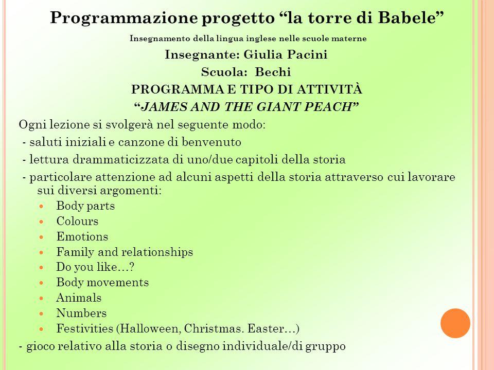 """Programmazione progetto """"la torre di Babele"""" Insegnamento della lingua inglese nelle scuole materne Insegnante: Giulia Pacini Scuola: Bechi PROGRAMMA"""