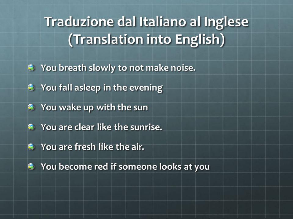 Traduzione dal Italiano al Inglese (Translation into English) You breath slowly to not make noise.