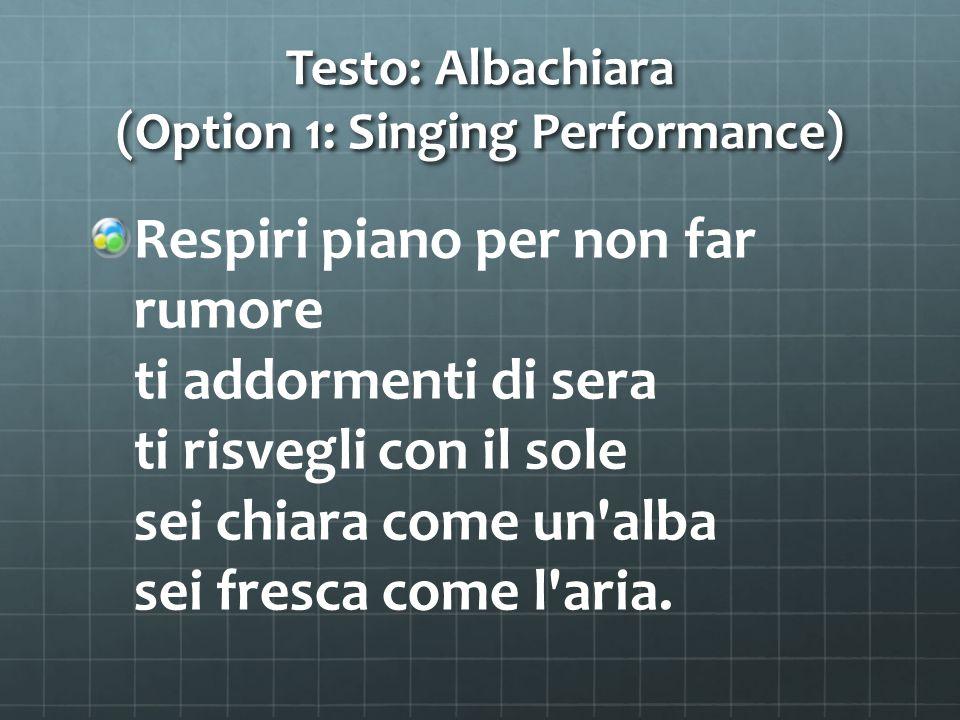 Testo: Albachiara (Option 1: Singing Performance) Respiri piano per non far rumore ti addormenti di sera ti risvegli con il sole sei chiara come un'al