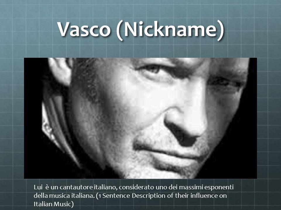 Vasco (Nickname) Lui è un cantautore italiano, considerato uno dei massimi esponenti della musica italiana. (1 Sentence Description of their influence