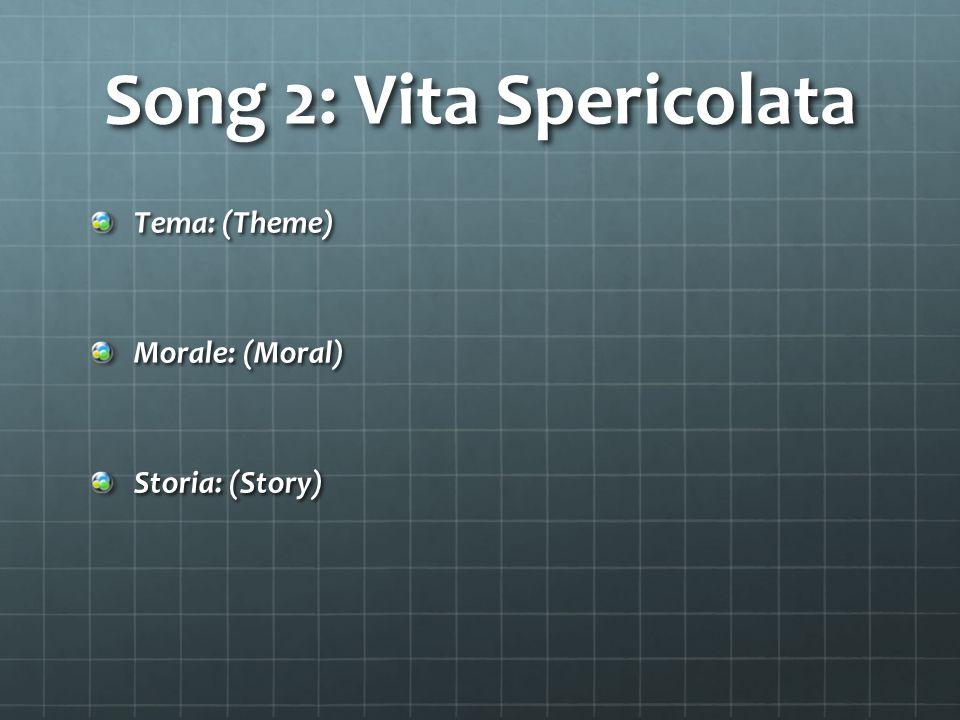 Song 2: Vita Spericolata Tema: (Theme) Morale: (Moral) Storia: (Story)