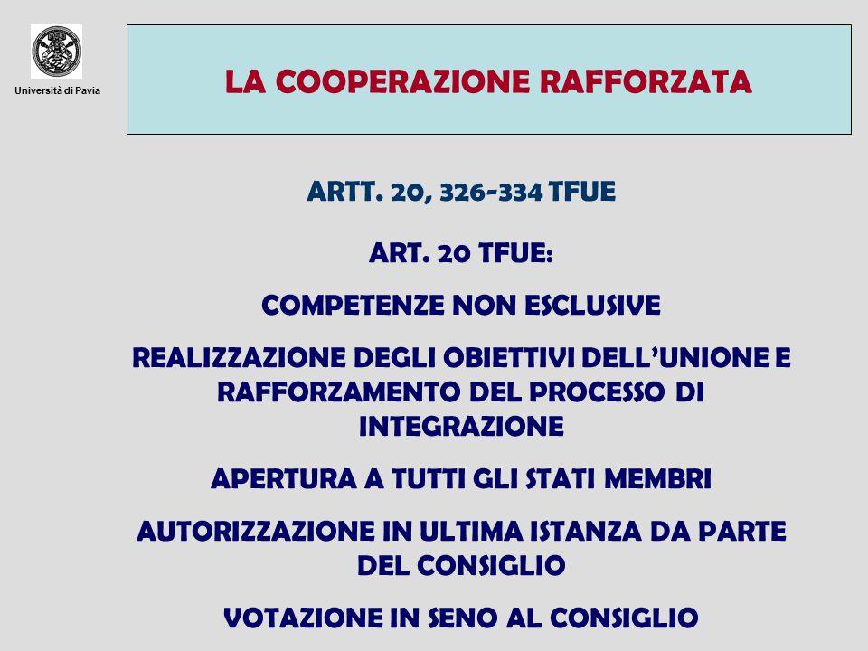 Università di Pavia LA COOPERAZIONE RAFFORZATA ARTT. 20, 326-334 TFUE ART. 20 TFUE: COMPETENZE NON ESCLUSIVE REALIZZAZIONE DEGLI OBIETTIVI DELL'UNIONE