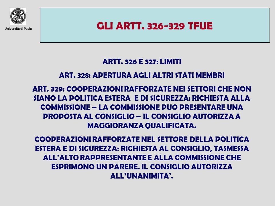 Università di Pavia GLI ARTT. 326-329 TFUE ARTT. 326 E 327: LIMITI ART. 328: APERTURA AGLI ALTRI STATI MEMBRI ART. 329: COOPERAZIONI RAFFORZATE NEI SE