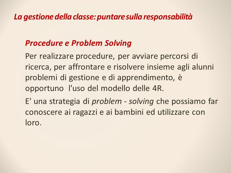 La gestione della classe: puntare sulla responsabilità Procedure e Problem Solving Per realizzare procedure, per avviare percorsi di ricerca, per affr